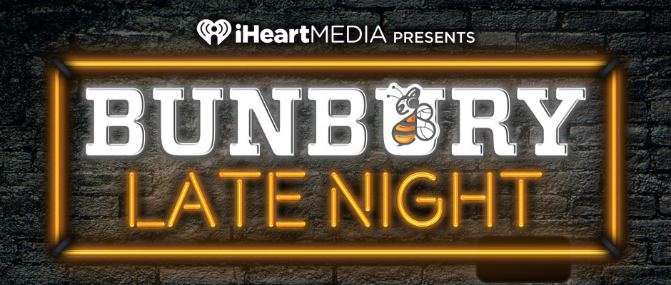, iHeart Media Presents BUNBURY LATE NIGHT,
